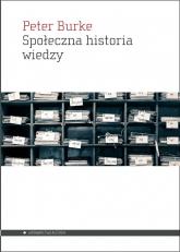 Społeczna historia wiedzy - Peter Burke | mała okładka