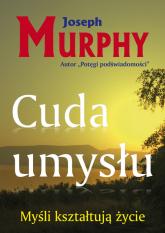 Cuda umysłu Myśli kształtują życie - Joseph Murphy | mała okładka