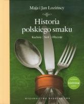 Historia polskiego smaku Kuchnia, stół, obyczaje - Łozińska Maja, Łoziński Jan | mała okładka