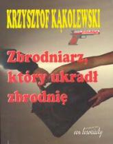 Zbrodniarz, który ukradł zbrodnię - Krzysztof Kąkolewski   mała okładka