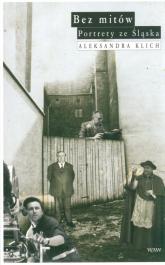 Bez mitów. Portrety ze Śląska - Aleksandra Klich | mała okładka