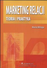 Marketing relacji Teoria i praktyka - Maciej Mitręga | mała okładka