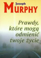 Prawdy które mogą odmienić twoje życie - Joseph Murphy | mała okładka