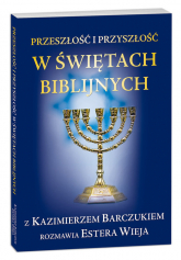 Przeszłość i przyszłość w świętach biblijnych z Kazimierzem Barczukiem rozmawia Estera Wieja - Barczuk Kazimierz, Wieja Estera | mała okładka