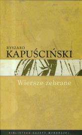 Wiersze zebrane Kapuściński - Ryszard Kapuściński | mała okładka