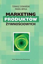 Marketing produktów żywnościowych - Domański Tomasz, Bryła Paweł | mała okładka