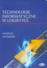 Technologie informatyczne w logistyce - Andrzej Szymonik | mała okładka