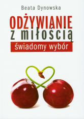 Odżywianie z miłością świadomy wybór - Beata Dynowska | mała okładka