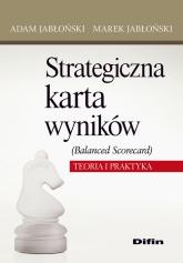 Strategiczna karta wyników Balanced Scorecard Teoria i praktyka - Jabłoński Adam, Jabłoński Marek   mała okładka