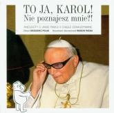 To ja, Karol! Nie poznajesz mnie?! Anegdoty o Janie Pawle II ciągle odnajdywane - Grzegorz Polak | mała okładka