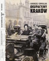 Okupacyjny Kraków w latach 1939-1945 - Andrzej Chwalba | mała okładka