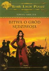 Bitwa o gród Sędziwoja - Tomasz Kruczek | mała okładka