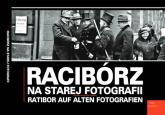 Racibórz na starej fotografii Ratibor auf alten Fotografien - Grzegorz Wawoczny | mała okładka