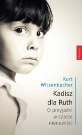 Kadisz dla Ruth O przyjaźni w czasie nienawiści - Kurt Witzenbacher | mała okładka