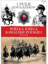 Wielka Księga Kawalerii Polskiej 1918-1939 Tom 1 1 Pułk Szwoleżerów - zbiorowa Praca | mała okładka