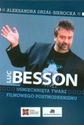 Luc Besson Uśmiechnięta twarz filmowego postmodernizmu - Aleksandra Drzał-Sierocka | mała okładka