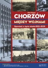 Chorzów między wojnami Opowieść o życiu miasta 1922-1939 - Piotr Rygus | mała okładka