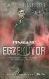 Egzekutor  Wstrząsająca spowiedź żołnierza AK, wykonawcy wyroków śmierci - Stefan Dąmbski | mała okładka