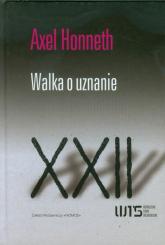 Walka o uznanie Współczzesne Teorie Socjologiczne XXII. Moralna gramatyka konfliktów społecznych. - Axel Honneth | mała okładka