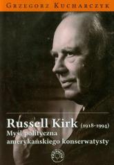 Russell Kirk 1918-1994 Myśl polityczna amerykańskiego konserwatysty - Grzegorz Kucharczyk   mała okładka