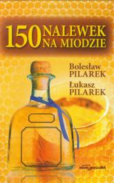 150 nalewek na miodzie - Pilarek Bolesław, Pilarek Łukasz   mała okładka