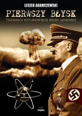 Pierwszy błysk Tajemnice hitlerowskiej broni jądrowej - Leszek Adamczewski | mała okładka