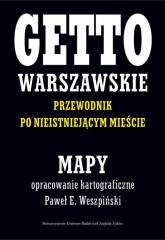 Getto Warszawskie Przewodnik po nieistniejącym mieście Mapy opracowanie kartograficzne - Paweł E. Weszpiński - Weszpiński Paweł E., Leociak Jacek | mała okładka