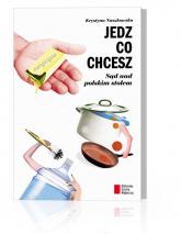 Jedz co chcesz Sąd nad polskim stołem - Krystyna Naszkowska | mała okładka