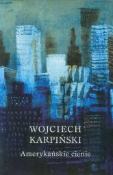 Amerykańskie cienie - Wojciech Karpiński | mała okładka