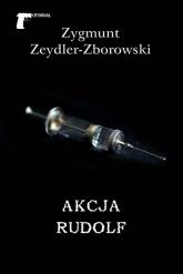 Akcja Rudolf - Zygmunt Zeydler-Zborowski | mała okładka