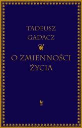 O zmienności życia - Tadeusz Gadacz | mała okładka