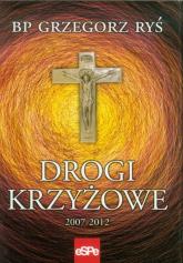 Drogi krzyżowe 2007-2012 - Grzegorz Ryś | mała okładka