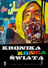 Kronika końca świata - Jakub Mielnik | mała okładka