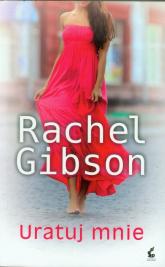 Uratuj mnie - Rachel Gibson | mała okładka