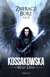 Zbieracz Burz Tom 2 - Kossakowska Maja Lidia | mała okładka