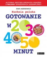 Gotowanie w 20, 30, 40, 50 minut Kuchnia polska - Ewa Aszkiewicz | mała okładka