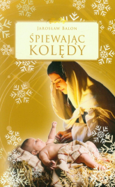 Śpiewając kolędy - Jarosław Balon | mała okładka