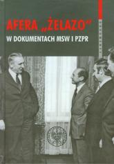 Afera Żelazo w dokumentach MSW i PZPR - Bagieński Witold, Gontarczyk Piotr | mała okładka
