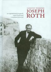 Samotny wizjoner Joseph Roth we wspomnieniach przyjaciół, esejach krytycznych i artykułach prasowych - zbiorowa Praca | mała okładka