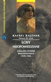 Losy nieopowiedziane Zagłada Żydów białostockich 1939-1945 - Rajzner Rafael, Lew Henry R. | mała okładka