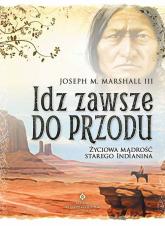 Idź zawsze do przodu Życiowa mądrość starego Indianina - Marshall III Joseph M. | mała okładka