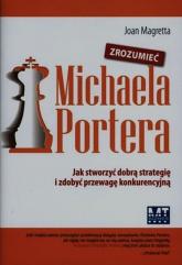 Zrozumieć Michaela Portera Jak stworzyć dobrą strategię i zdobyć przewagę konkurencyjną - Joan Magretta | mała okładka