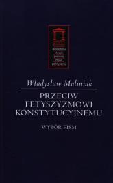 Przeciw fetyszyzmowi konstytucyjnemu Wybór pism - Władysław Maliniak | mała okładka
