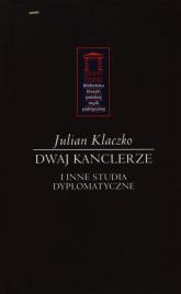 Dwaj kanclerze i inne tudia dyplomatyczne - Julian Klaczko | mała okładka