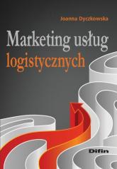 Marketing usług logistycznych - Joanna Dyczkowska | mała okładka