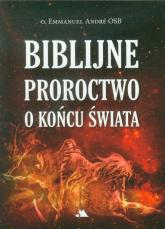 Biblijne proroctwo o końcu świata - Emmanuel Andre   mała okładka