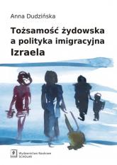 Tożsamość żydowska a polityka imigracyjna Izraela - Anna Dudzińska | mała okładka