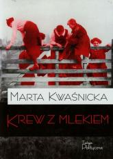 Krew z mlekiem Tom 1 - Marta Kwaśnicka | mała okładka