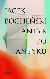 Antyk po antyku - Jacek Bocheński | mała okładka