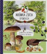 Mrówka Zofia opowiada o kwiatach drzewach jagodach grzybach - Casta Stefan, Mossberg Bo | mała okładka